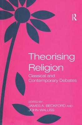 Theorising Religion: Classical and Contemporary Debates (Hardback)