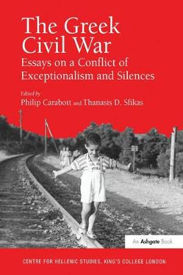 The Greek Civil War: Essays on a Conflict of Exceptionalism and Silences - Publications of the Centre for Hellenic Studies, King's College, London (Hardback)