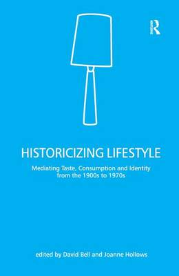 Historicizing Lifestyle: Mediating Taste, Consumption and Identity from the 1900s to 1970s (Hardback)