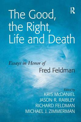 The Good, the Right, Life and Death: Essays in Honor of Fred Feldman (Hardback)