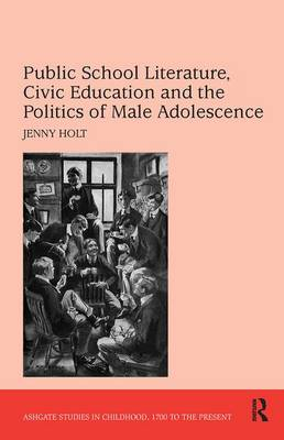 Public School Literature, Civic Education and the Politics of Male Adolescence - Studies in Childhood, 1700 to the Present (Hardback)