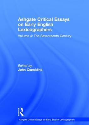 Ashgate Critical Essays on Early English Lexicographers: The Seventeenth Century Volume 4 - Ashgate Critical Essays on Early on Early English Lexicographers (Hardback)
