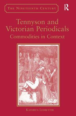 Tennyson and Victorian Periodicals: Commodities in Context - The Nineteenth Century Series (Hardback)