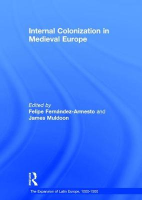 Internal Colonization in Medieval Europe - The Expansion of Latin Europe, 1000-1500 (Hardback)