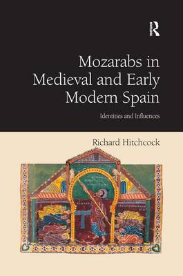 Mozarabs in Medieval and Early Modern Spain: Identities and Influences (Hardback)