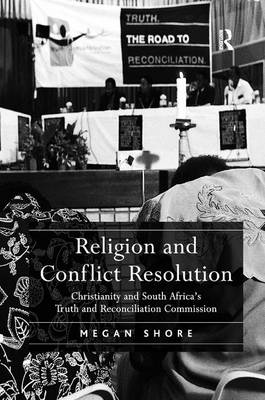 Religion and Conflict Resolution: Christianity and South Africa's Truth and Reconciliation Commission (Hardback)
