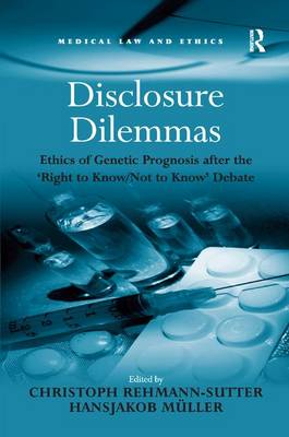 Disclosure Dilemmas: Ethics of Genetic Prognosis After the 'Right to Know/Not to Know' Debate - Medical Law and Ethics (Hardback)