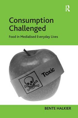 Consumption Challenged: Food in Medialised Everyday Lives (Hardback)