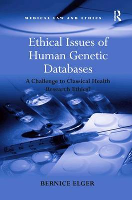 Ethical Issues of Human Genetic Databases: A Challenge to Classical Health Research Ethics? - Medical Law and Ethics (Hardback)