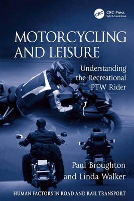 Motorcycling and Leisure: Understanding the Recreational PTW Rider - Human Factors in Road and Rail Transport (Hardback)