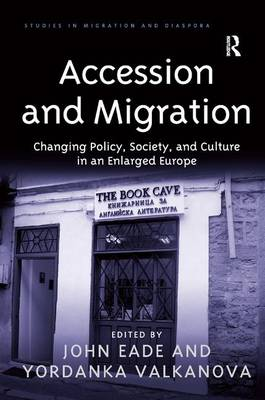Accession and Migration: Changing Policy, Society, and Culture in an Enlarged Europe - Studies in Migration and Diaspora (Hardback)