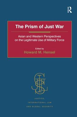 The Prism of Just War: Asian and Western Perspectives on the Legitimate Use of Military Force - Justice, International Law and Global Security (Hardback)