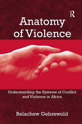Anatomy of Violence: Understanding the Systems of Conflict and Violence in Africa (Hardback)