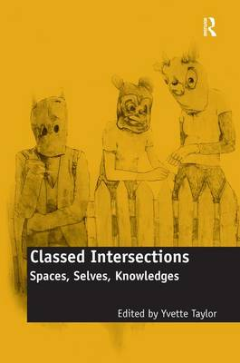 Classed Intersections: Spaces, Selves, Knowledges (Hardback)