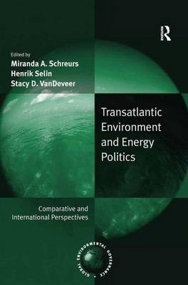 Transatlantic Environment and Energy Politics: Comparative and International Perspectives - Global Environmental Governance (Hardback)