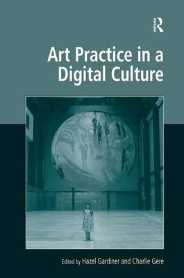 Art Practice in a Digital Culture - Digital Research in the Arts and Humanities (Hardback)