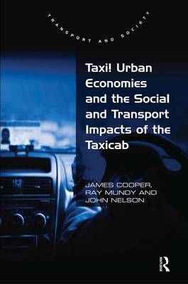 Taxi!: Urban Economies and the Social and Transport Impacts of the Taxicab - Transport and Society (Hardback)