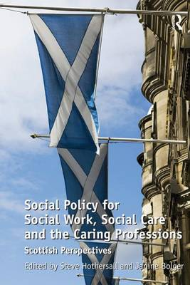 Social Policy for Social Work, Social Care and the Caring Professions: Scottish Perspectives (Hardback)