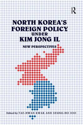 North Korea's Foreign Policy Under Kim Jong Il: New Perspectives (Hardback)