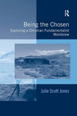 Being the Chosen: Exploring a Christian Fundamentalist Worldview (Hardback)