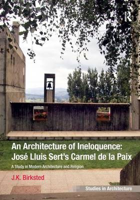 An Architecture of Ineloquence: A Study in Modern Architecture and Religion - Ashgate Studies in Architecture (Hardback)