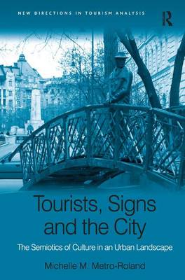 Tourists, Signs and the City: The Semiotics of Culture in an Urban Landscape - New Directions in Tourism Analysis (Hardback)