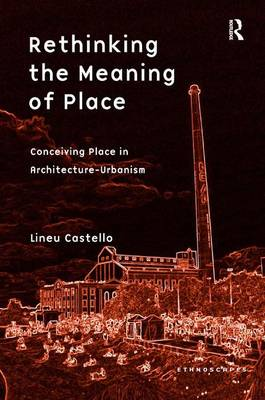 Rethinking the Meaning of Place: Conceiving Place in Architecture - Urbanism - Ethnoscapes (Hardback)