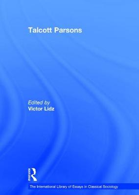 Talcott Parsons: Despair and Modernity - The International Library of Essays in Classical Sociology (Hardback)