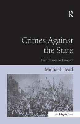 Crimes Against the State: From Treason to Terrorism (Hardback)