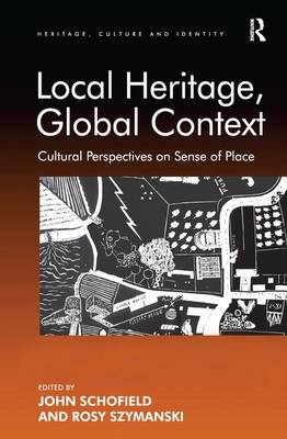 Local Heritage, Global Context: Cultural Perspectives on Sense of Place - Heritage, Culture and Identity (Hardback)