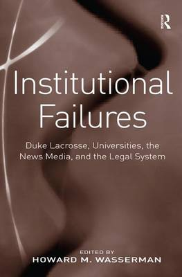 Institutional Failures: Duke Lacrosse, Universities, the News Media, and the Legal System (Hardback)
