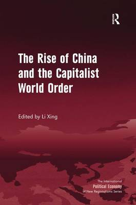 The Rise of China and the Capitalist World Order - The International Political Economy of New Regionalisms Series (Hardback)