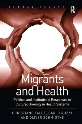 Migrants and Health: Political and Institutional Responses to Cultural Diversity in Health Systems - Global Health (Hardback)