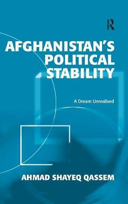 Afghanistan's Political Stability: A Dream Unrealised (Hardback)