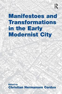Manifestoes and Transformations in the Early Modernist City (Hardback)