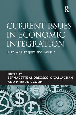 "Current Issues in Economic Integration: Can Asia Inspire the ""West""? (Hardback)"