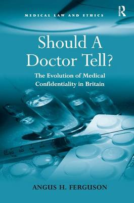 Should a Doctor Tell?: The Evolution of Medical Confidentiality in Britain - Medical Law and Ethics (Hardback)