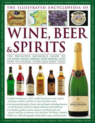 The Illustrated Encyclopedia of Wine, Beer and Spirits: The Definitive Reference Guide to Alcohol-Based Drinks and Mixers, and How to Choose, Store and Serve Them (Hardback)