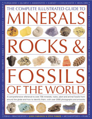 The Complete Illustrated Guide to Minerals, Rocks and Fossils: A Comprehensive Reference to Over 700 Minerals, Rocks, Plants and Animal Fossils from Around the Globe and How to Identify Them (Hardback)