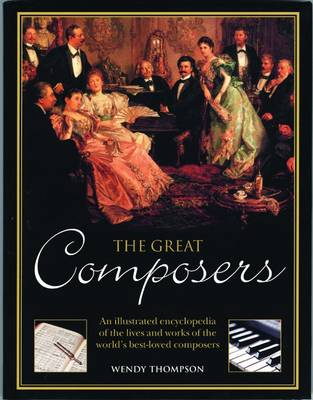 The Great Composers: An Illustrated Encyclopedia of the Lives and Works of the World's Best-Loved Composers (Hardback)
