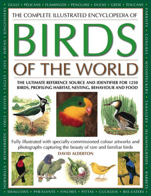 The Complete Illustrated Encyclopedia of Birds of the World: The Ultimate Reference Source and Identifier for 1600 Birds, Profiling Habitat, Plumage, Nesting and Food (Hardback)