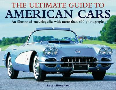 The Ultimate Guide to American Cars: An Illuatrated Encyclopedia with More Than 600 Photographs (Hardback)