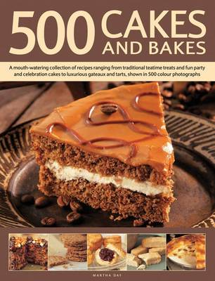 500 Cakes And Bakes: A Mouth-watering Collection of Recipes Ranging from Traditional Teatime Treats and Fun Party and Celebration Cakes to Luxurious Gateaux and Tarts (Paperback)