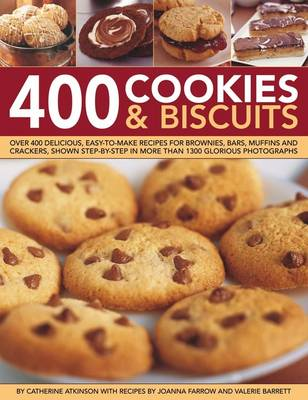 400 Cookies & Biscuits: Over 400 Delicious, Easy-to-make Recipes Fro Brownies, Bars, Muffins and Crackers, Shown Step-by-step in More Than 1300 Glorious Photographs (Hardback)