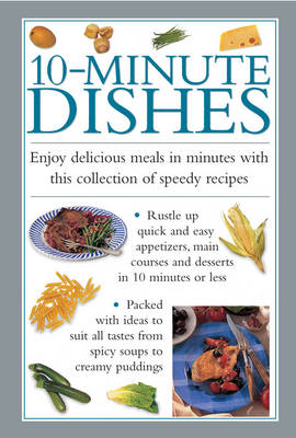 10-minute Dishes: Enjoy Delicious Meals in Minutes with This Collection of Speedy Recipes (Hardback)