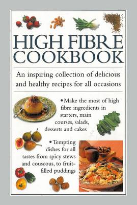High Fibre Cookbook: An Inspiring Collection of Delicious and Healthy Recipes for All Occasions (Hardback)
