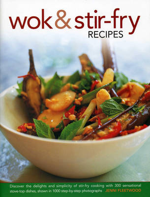 Wok & Stir-Fry Recipes: Discover the Delights and Simplicity of Stir-Fry Cooking with 300 Sensational Stove-Top Dishes, Shown in 1000 Step-by-Step Photographs (Hardback)