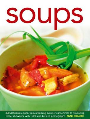 Soups: 300 Delicious Recipes, from Refreshing Summer Consommes to Nourishing Winter Chowders, with 1200 Step-by-step Photographs (Hardback)