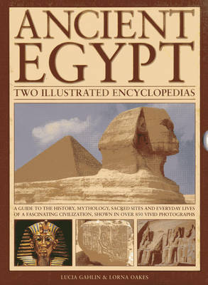 Ancient Egypt: Two Illustrated Encyclopedias: A Guide to the History, Mythology, Sacred Sites and Everyday Lives of a Fascinating Civilization, Shown in Over 850 Vivid Photographs (Hardback)