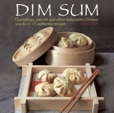 Dim Sum: Dumplings, Parcels and Other Delectable Chinese Snacks in 25 Authentic Recipes (Hardback)